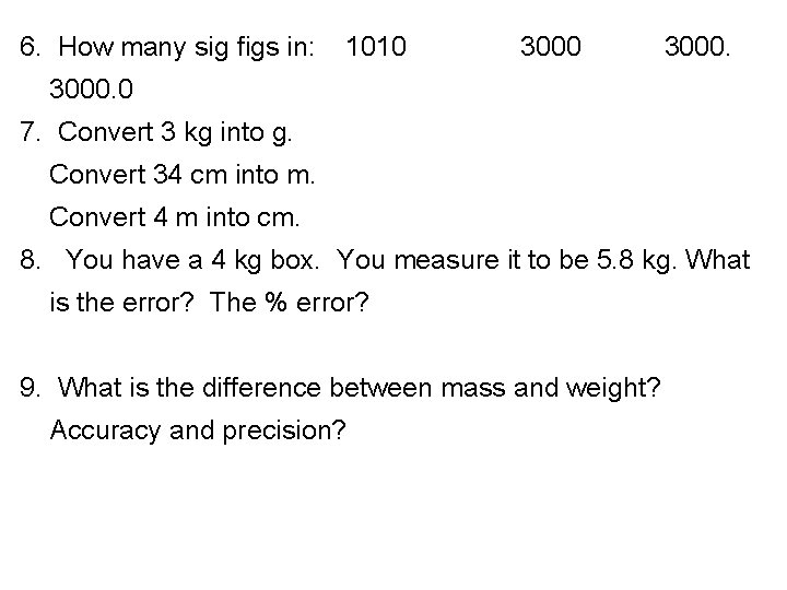 6. How many sig figs in: 1010 3000. 0 7. Convert 3 kg into