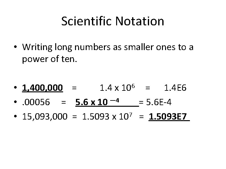 Scientific Notation • Writing long numbers as smaller ones to a power of ten.