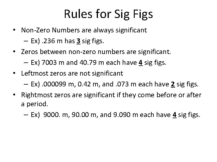 Rules for Sig Figs • Non-Zero Numbers are always significant – Ex). 236 m
