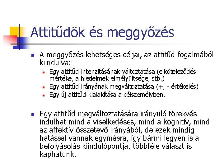 Attitűdök és meggyőzés n A meggyőzés lehetséges céljai, az attitűd fogalmából kiindulva: n n