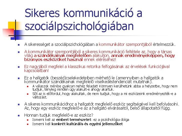 Sikeres kommunikáció a szociálpszichológiában n n A sikerességet a szociálpszichológiában a kommunikátor szempontjából értelmezzük.