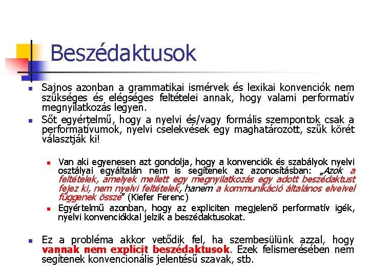 Beszédaktusok n n Sajnos azonban a grammatikai ismérvek és lexikai konvenciók nem szükséges és