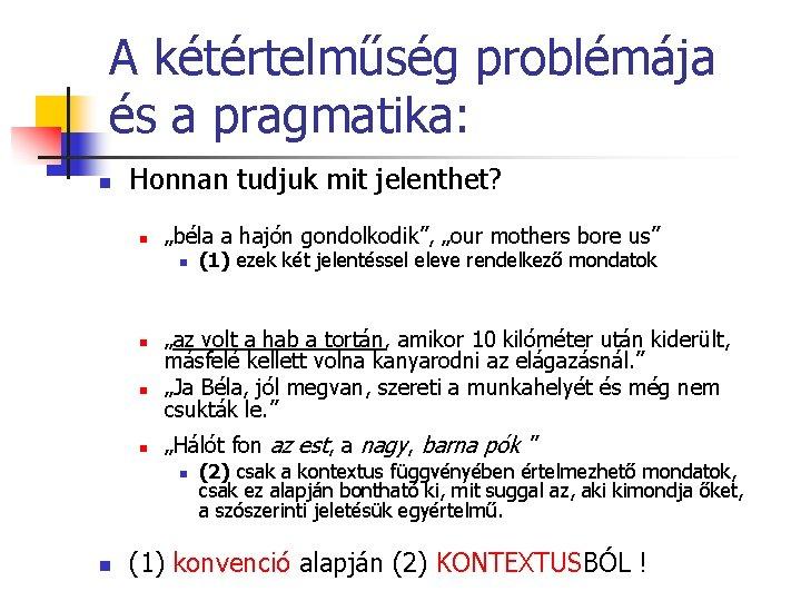"""A kétértelműség problémája és a pragmatika: n Honnan tudjuk mit jelenthet? n """"béla a"""