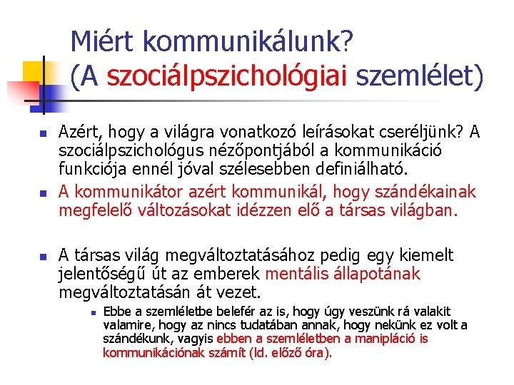 Miért kommunikálunk? (A szociálpszichológiai szemlélet) n n n Azért, hogy a világra vonatkozó leírásokat