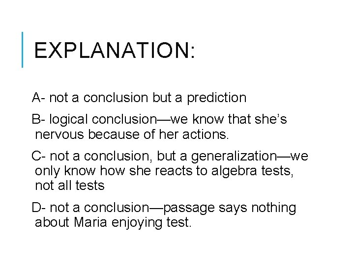 EXPLANATION: A- not a conclusion but a prediction B- logical conclusion—we know that she's