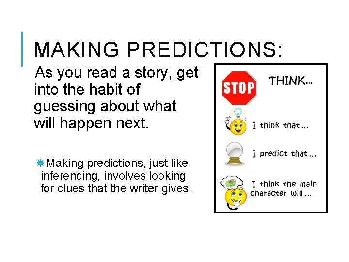 MAKING PREDICTIONS: As you read a story, get into the habit of guessing about