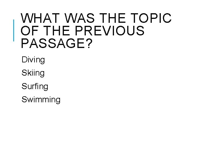WHAT WAS THE TOPIC OF THE PREVIOUS PASSAGE? Diving Skiing Surfing Swimming