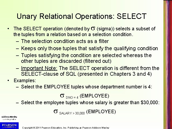 Unary Relational Operations: SELECT • The SELECT operation (denoted by (sigma)) selects a subset