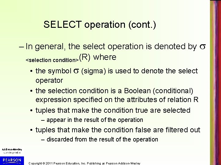 SELECT operation (cont. ) – In general, the select operation is denoted by <selection