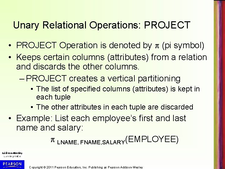 Unary Relational Operations: PROJECT • PROJECT Operation is denoted by (pi symbol) • Keeps