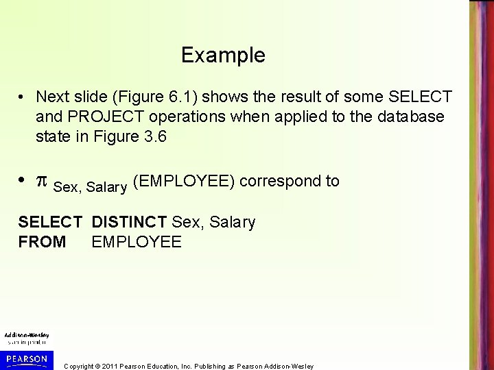 Example • Next slide (Figure 6. 1) shows the result of some SELECT and