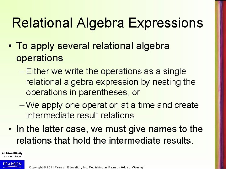 Relational Algebra Expressions • To apply several relational algebra operations – Either we write