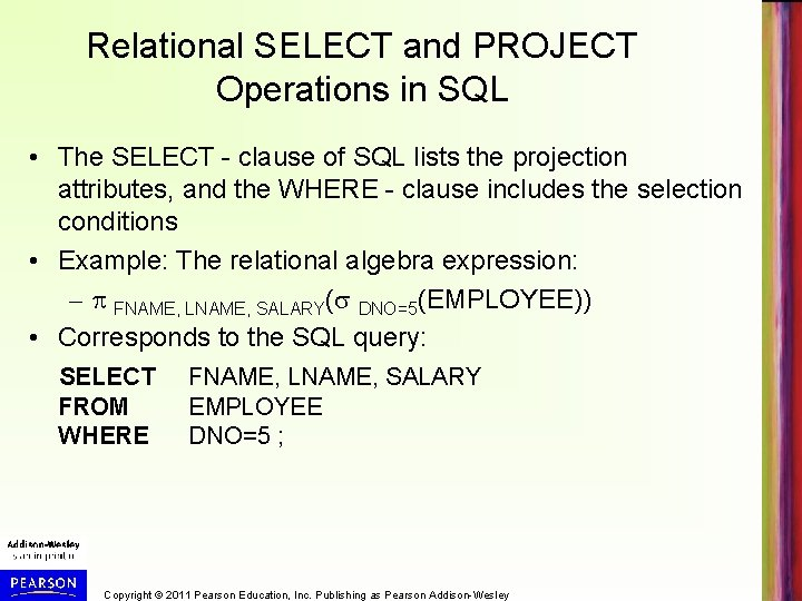 Relational SELECT and PROJECT Operations in SQL • The SELECT - clause of SQL