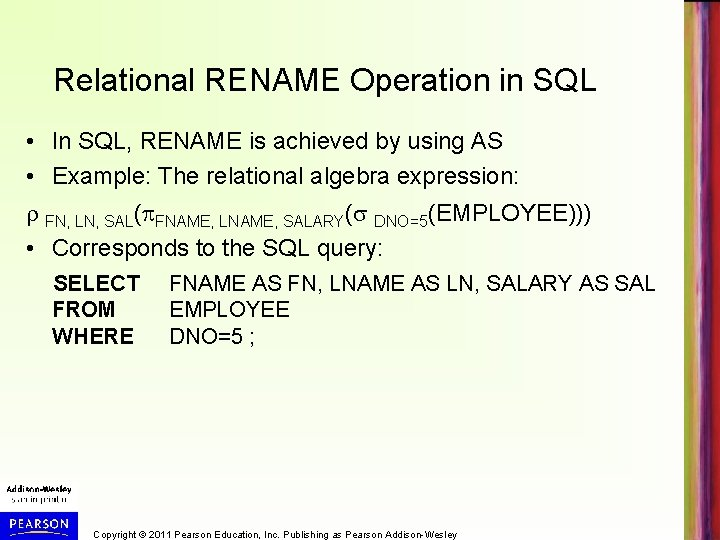 Relational RENAME Operation in SQL • In SQL, RENAME is achieved by using AS