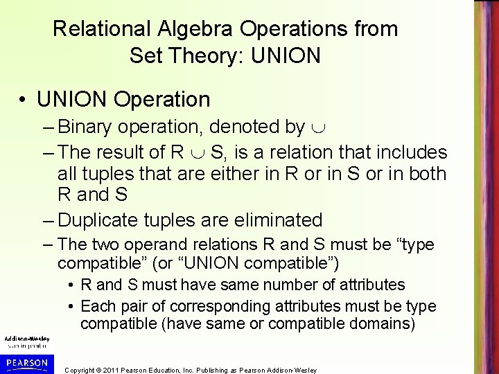 Relational Algebra Operations from Set Theory: UNION • UNION Operation – Binary operation, denoted