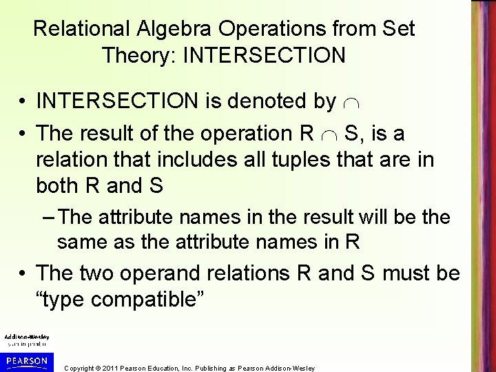 Relational Algebra Operations from Set Theory: INTERSECTION • INTERSECTION is denoted by • The