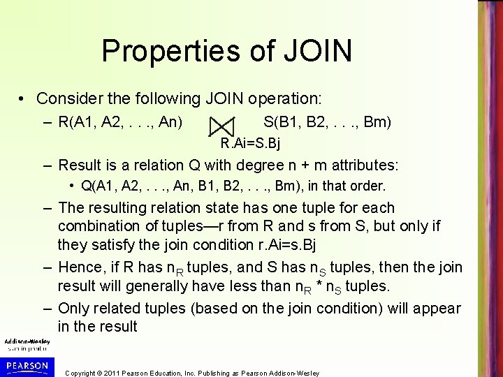 Properties of JOIN • Consider the following JOIN operation: – R(A 1, A 2,