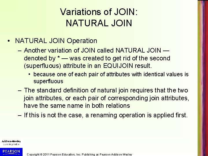Variations of JOIN: NATURAL JOIN • NATURAL JOIN Operation – Another variation of JOIN