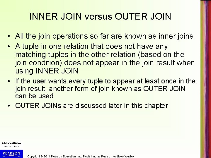 INNER JOIN versus OUTER JOIN • All the join operations so far are known