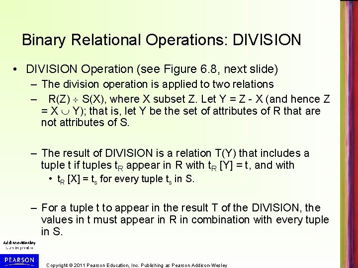 Binary Relational Operations: DIVISION • DIVISION Operation (see Figure 6. 8, next slide) –
