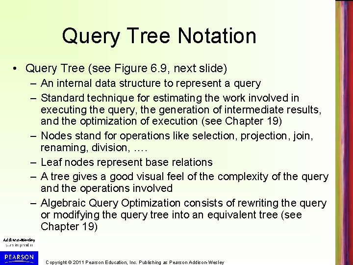 Query Tree Notation • Query Tree (see Figure 6. 9, next slide) – An