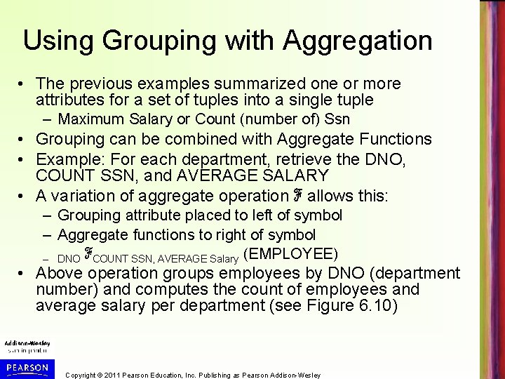Using Grouping with Aggregation • The previous examples summarized one or more attributes for