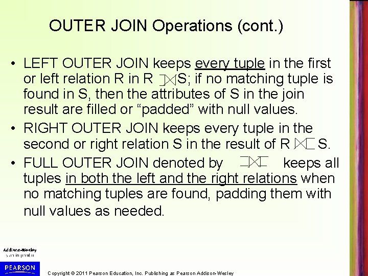 OUTER JOIN Operations (cont. ) • LEFT OUTER JOIN keeps every tuple in the