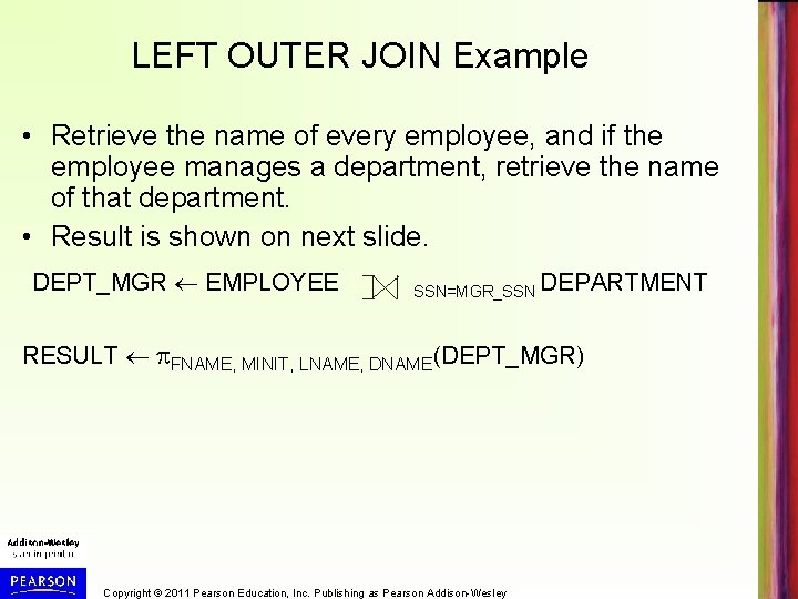 LEFT OUTER JOIN Example • Retrieve the name of every employee, and if the