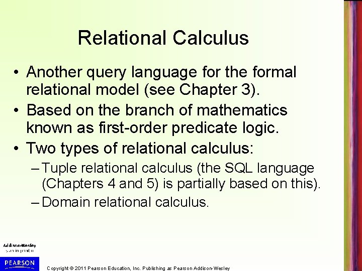 Relational Calculus • Another query language for the formal relational model (see Chapter 3).