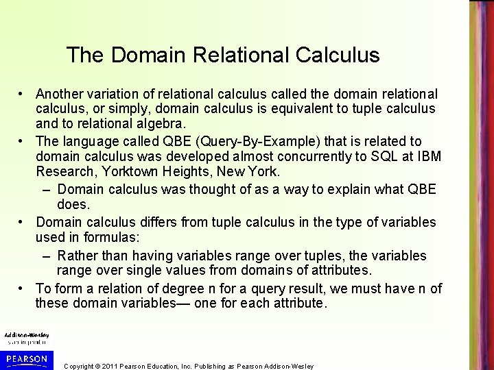 The Domain Relational Calculus • Another variation of relational calculus called the domain relational