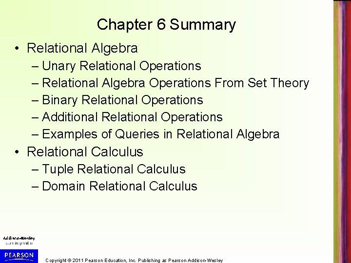Chapter 6 Summary • Relational Algebra – Unary Relational Operations – Relational Algebra Operations