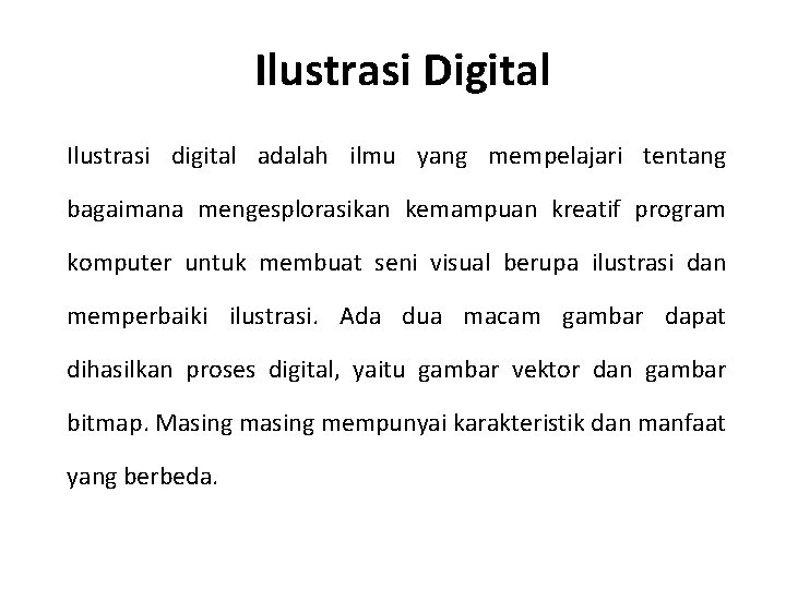 Ilustrasi Digital Ilustrasi digital adalah ilmu yang mempelajari tentang bagaimana mengesplorasikan kemampuan kreatif program