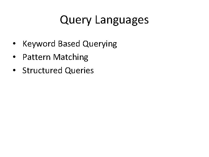 Query Languages • Keyword Based Querying • Pattern Matching • Structured Queries
