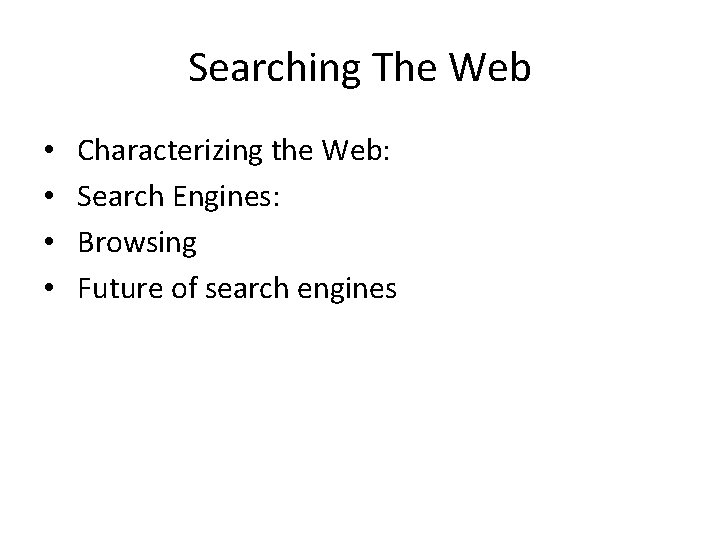 Searching The Web • • Characterizing the Web: Search Engines: Browsing Future of search