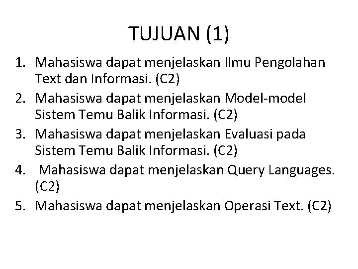TUJUAN (1) 1. Mahasiswa dapat menjelaskan Ilmu Pengolahan Text dan Informasi. (C 2) 2.