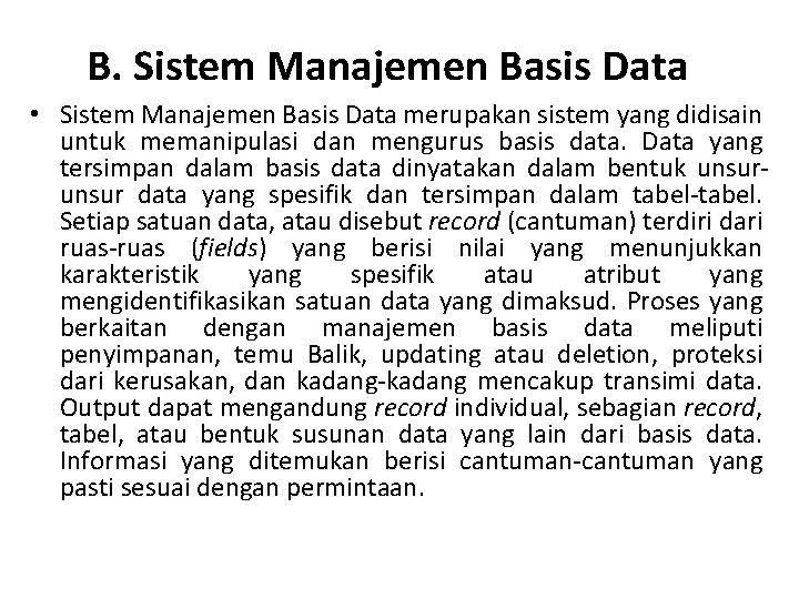 B. Sistem Manajemen Basis Data • Sistem Manajemen Basis Data merupakan sistem yang didisain