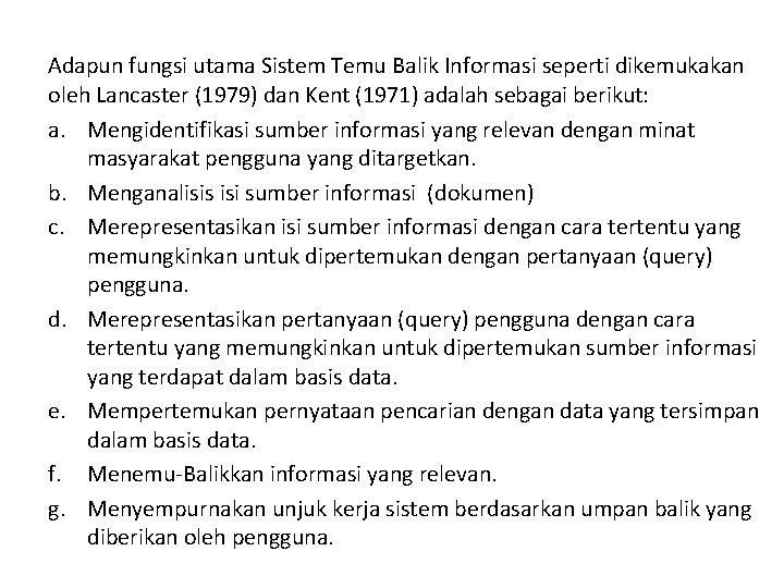 Adapun fungsi utama Sistem Temu Balik Informasi seperti dikemukakan oleh Lancaster (1979) dan Kent