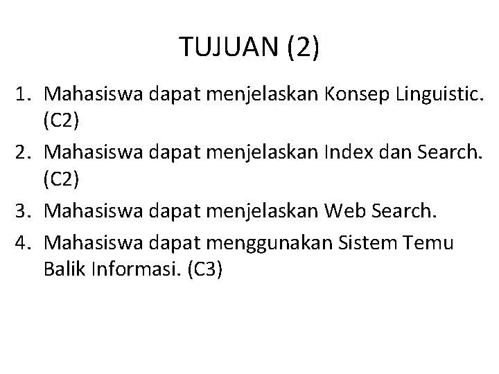 TUJUAN (2) 1. Mahasiswa dapat menjelaskan Konsep Linguistic. (C 2) 2. Mahasiswa dapat menjelaskan