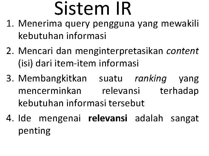Sistem IR 1. Menerima query pengguna yang mewakili kebutuhan informasi 2. Mencari dan menginterpretasikan