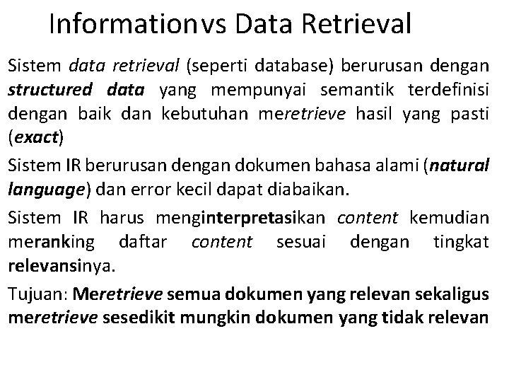 Informationvs Data Retrieval Sistem data retrieval (seperti database) berurusan dengan structured data yang mempunyai