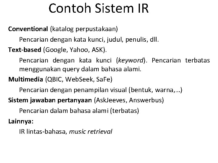 Contoh Sistem IR Conventional (katalog perpustakaan) Pencarian dengan kata kunci, judul, penulis, dll. Text-based