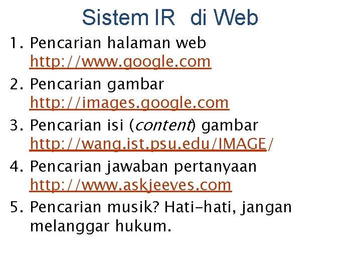 Sistem IR di Web 1. Pencarian halaman web http: //www. google. com 2. Pencarian