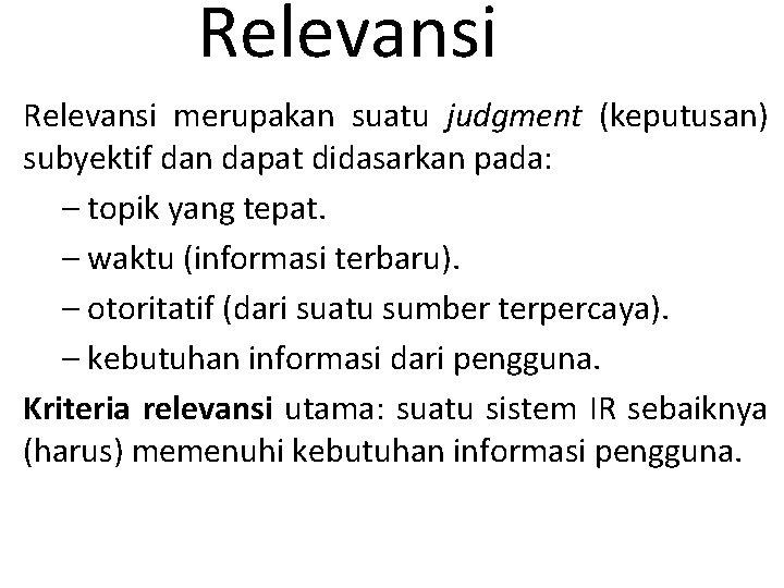 Relevansi merupakan suatu judgment (keputusan) subyektif dan dapat didasarkan pada: – topik yang tepat.