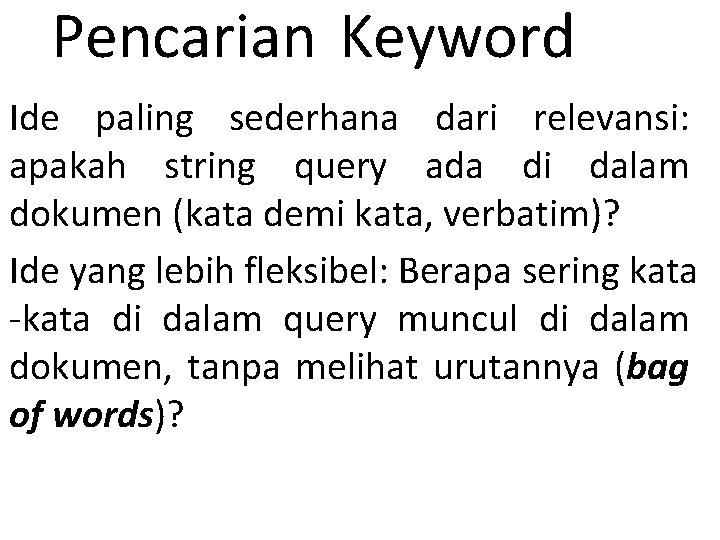 Pencarian Keyword Ide paling sederhana dari relevansi: apakah string query ada di dalam dokumen