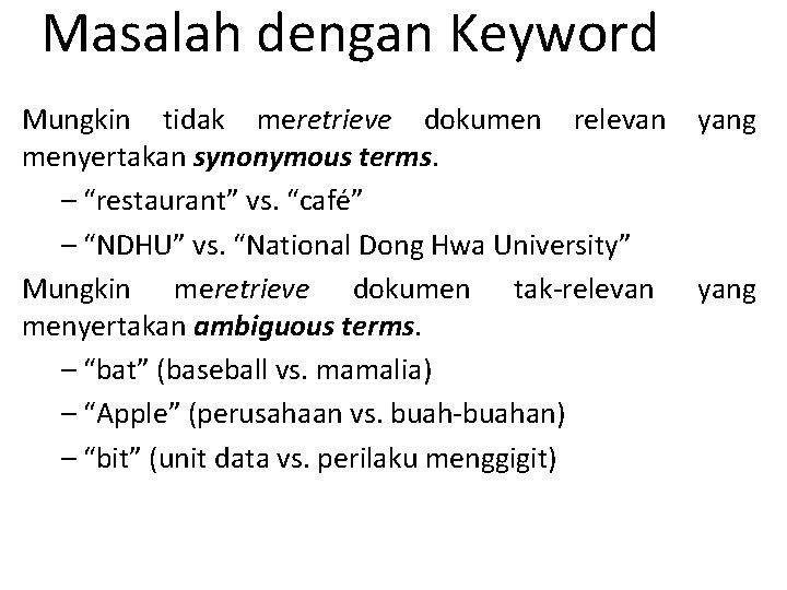 """Masalah dengan Keyword Mungkin tidak meretrieve dokumen relevan menyertakan synonymous terms. – """"restaurant"""" vs."""