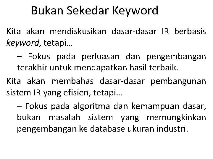 Bukan Sekedar Keyword Kita akan mendiskusikan dasar-dasar IR berbasis keyword, tetapi… – Fokus pada