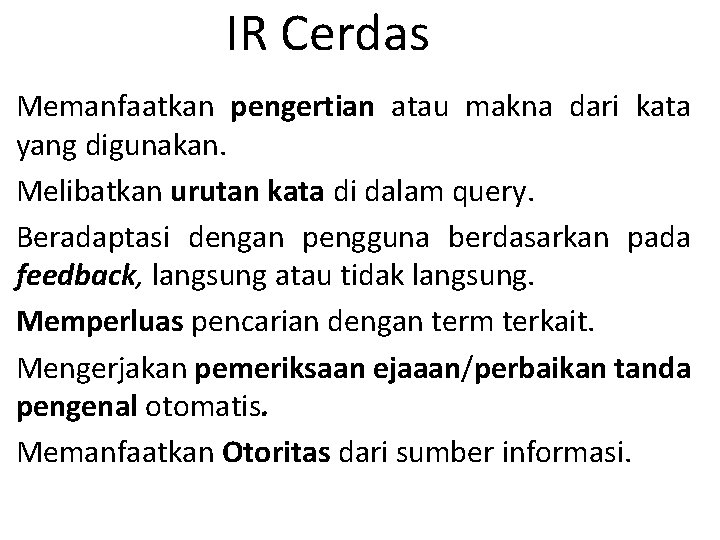 IR Cerdas Memanfaatkan pengertian atau makna dari kata yang digunakan. Melibatkan urutan kata di