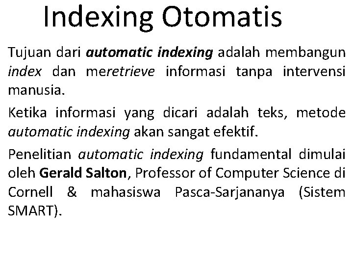 Indexing Otomatis Tujuan dari automatic indexing adalah membangun index dan meretrieve informasi tanpa intervensi