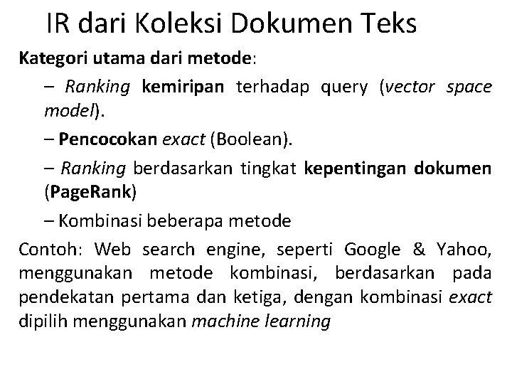 IR dari Koleksi Dokumen Teks Kategori utama dari metode: – Ranking kemiripan terhadap query