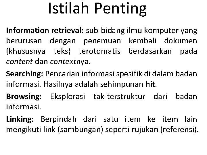 Istilah Penting Information retrieval: sub-bidang ilmu komputer yang berurusan dengan penemuan kembali dokumen (khususnya